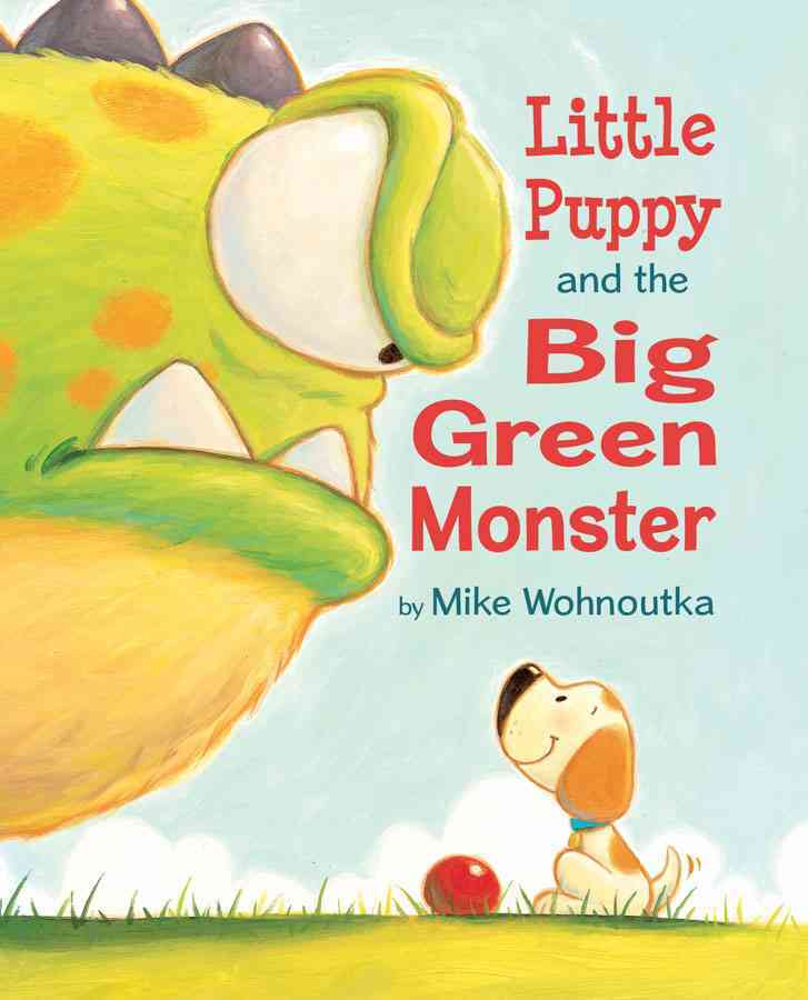 Little Puppy and the Big Green Monster By Wohnoutka, Mike/ Wohnoutka, Mike (ILT)